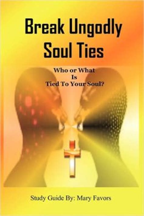 soul ties unchain my books ungodly soul ties who or what is to your soul