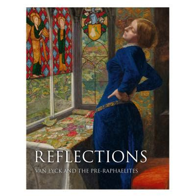reflections van eyck and reflections van eyck and the pre raphaelites catalogue exhibition national gallery shop
