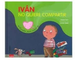 ivan no quiere compartir 846751213x 12 cuentos infantiles para educar en valores psiente