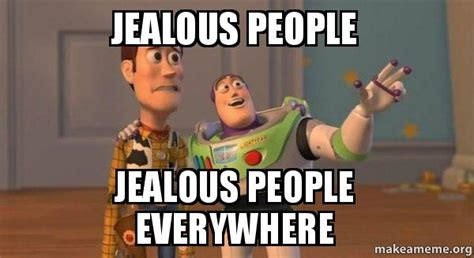 Jealous Meme - jealous people jealous people everywhere buzz and woody
