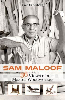 master woodworker sam maloof 36 views of a master woodworker by fred