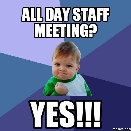 All Day Meme - the gallery for gt staff meeting meme