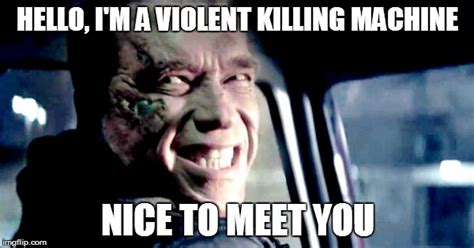 Terminator Meme - image tagged in terminator imgflip
