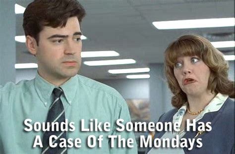 Office Space Mondays Of The Mondays Office Space Quotes Quotesgram