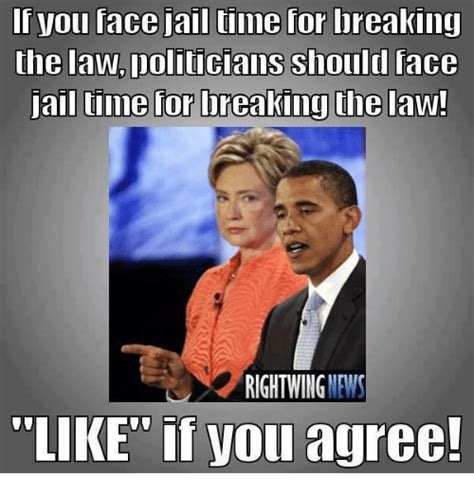 Stop Breaking The Law Meme - you face jail time for breaking the law doliticians should