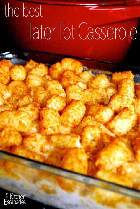 the best tater tot casserole my kitchen escapades