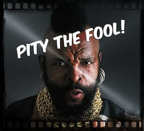 I Pity The Fool Meme - pity the fool mike s place on the web