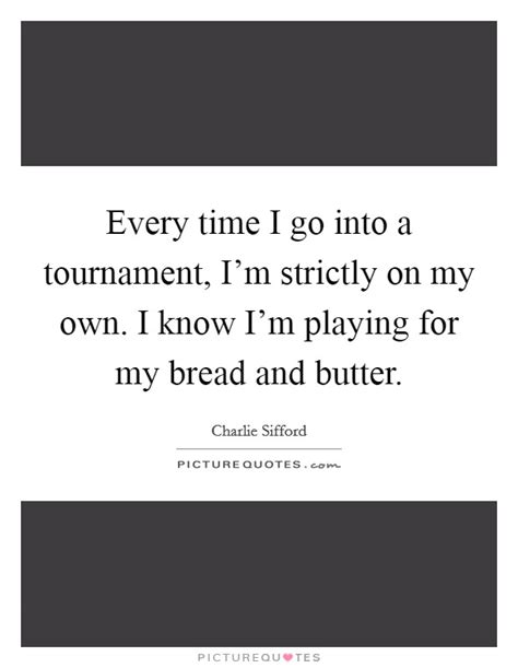 Bread And Butter Quotes & Sayings   Bread And Butter