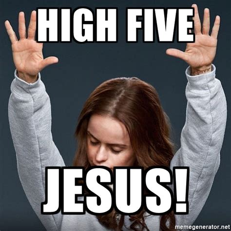 High Five Meme - high five jesus pennsatucky meme generator