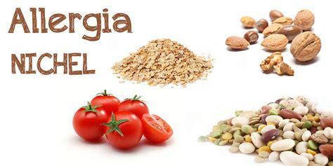 allergia nichel alimenti quali alimenti mangiare con allergia al nichel donne
