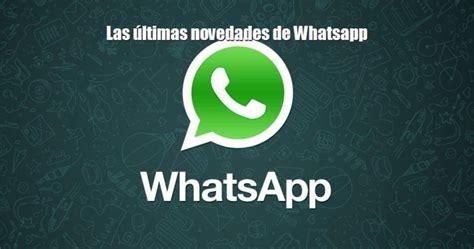 ultimas novedades para la asignacion las 250 ltimas novedades de whatsapp