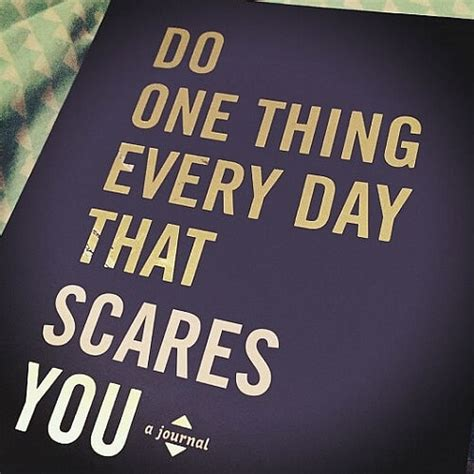 Things Every Day do one thing every day that scares you huntsimply
