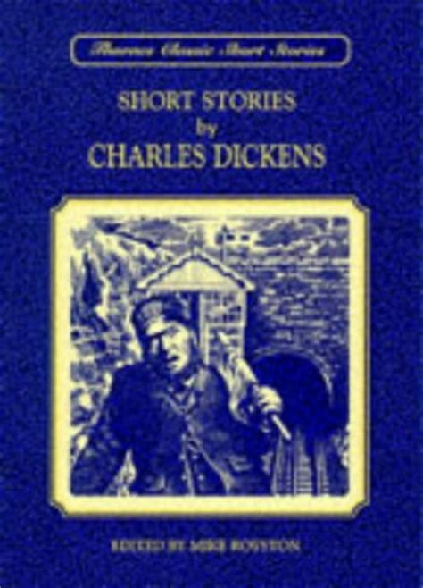 charles dickens very short biography short stories by charles dickens by mike royston reviews