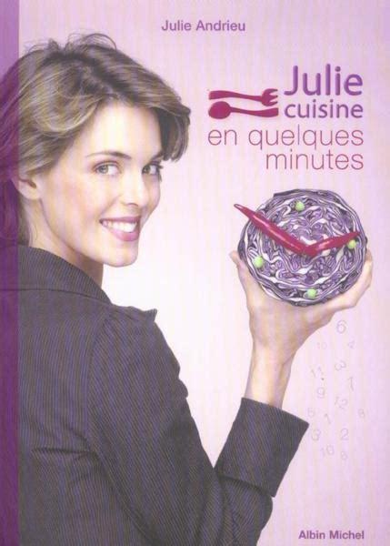 julie cuisine livre julie cuisine en quelques minutes julie andrieu