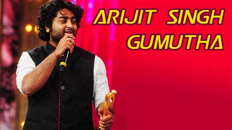 song by arijit arijit singh song gumutha shinyor