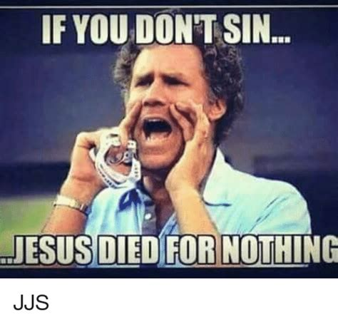 Juses Crust Meme - if you dont sin jesus died for nothing jjs jesus meme on