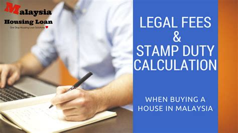 how much are legal fees when buying a house legal fees calculator st duty malaysia 2018 malaysia housing loan 2018