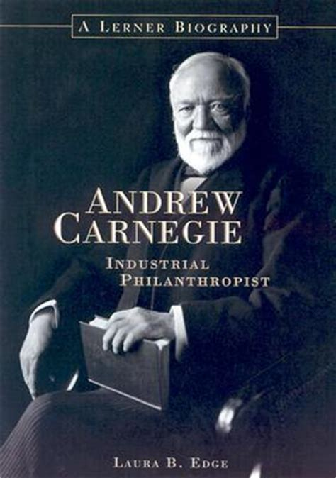 carnegie s a novel books andrew carnegie industrial philanthropist by bufano