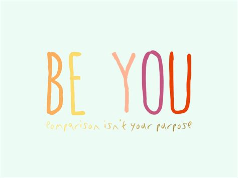 Your A be you comparison isn t your purpose fresh