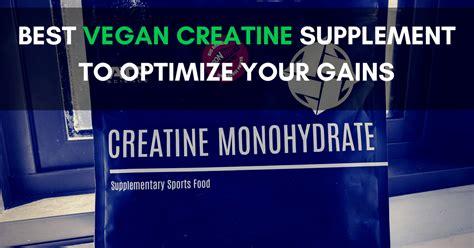 creatine vegan sources best vegan creatine supplement to accelerate gains