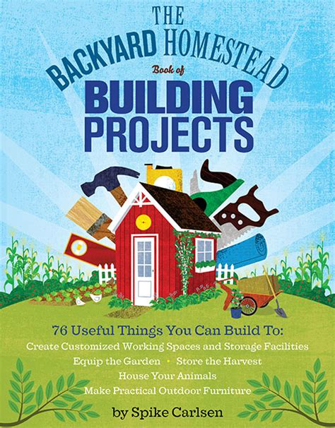 the backyard homestead book the backyard homestead book of building projects spike