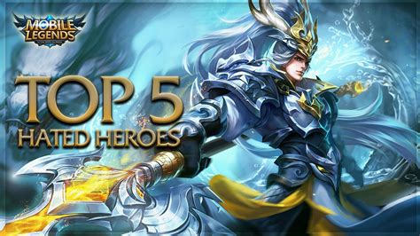 mobile legends best heroes mobile legends top 5 most hated heroes top 5 most