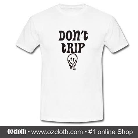 T Shirt Don T Trip don t trip t shirt website name