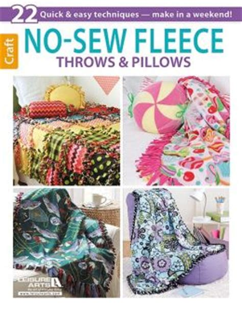 No Sew Fleece Pillow Directions by No Sew Fleece Throws Pillows By Leisure Arts