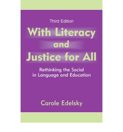 rethought the social practices of books with literacy and justice for all carole edelsky