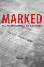 Devah Pager The Of A Criminal Record Marked Race Crime And Finding Work In An Era Of Mass