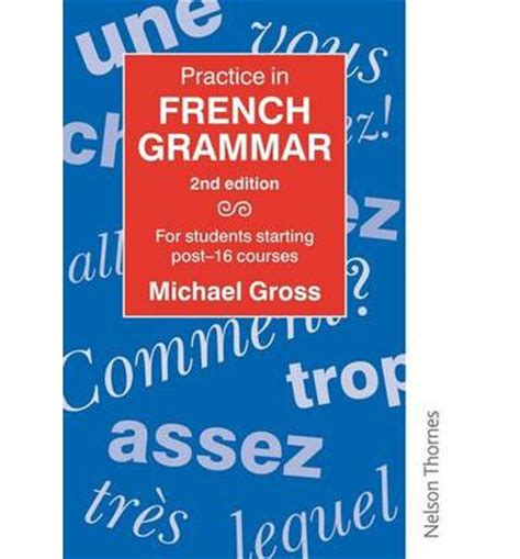 practising french grammar a practice in french grammar michael gross 9780748762910