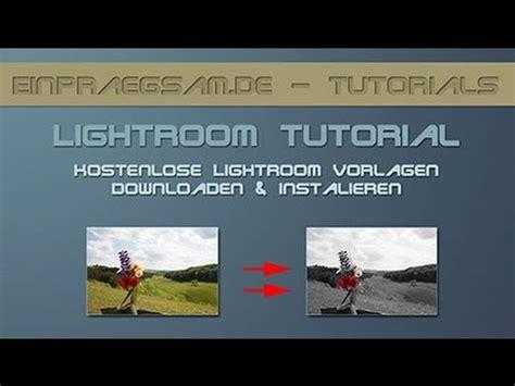 tutorial lightroom 6 youtube 207 lightroom tutorial kostenlose lightroom vorgaben