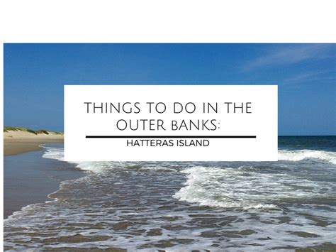 the outer banks north carolina great american things things to do in the outer banks hatteras island