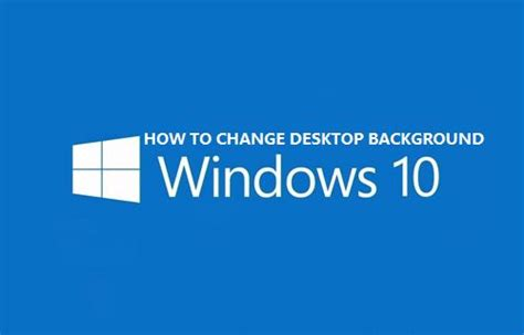 change my background how to change desktop background in windows 10