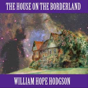 the house on the borderland and other mysterious places the collected fiction of william hodgson volume 2 books house on the borderland audio book by william hodgson
