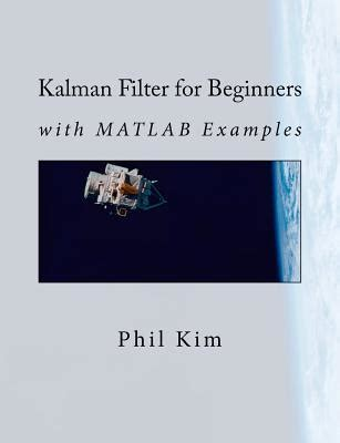 kalman filter for beginners with matlab exles kalman filter for beginners with matlab exles by phil reviews discussion bookclubs