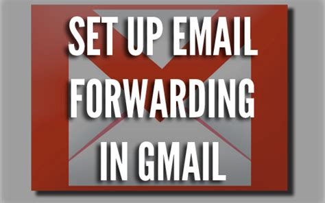 how to setup forwarding how to set up email forwarding in gmail