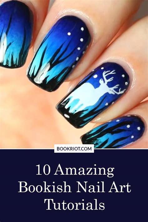 amazing nail art tutorial manicure inspiration 10 amazing bookish nail art tutorials