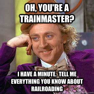 oh you re a trainmaster i have a minute tell me