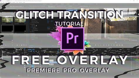 adobe premiere pro overlay video glitch effect tutorial free overlay adobe premiere pro