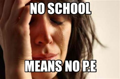 No School Meme - meme creator no school means no p e meme generator at