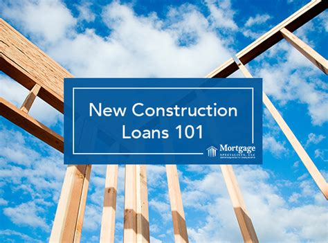 new house construction loan new construction loans 101 mortgage specialists llc
