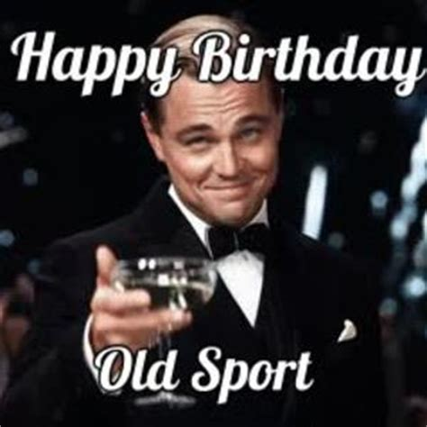 Old Sport Meme - happy birthday old sport by mexican timelord meme center