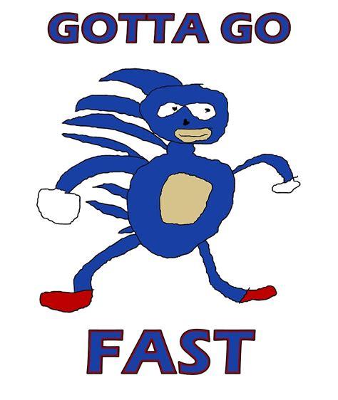 Sonic Gotta Go Fast Meme - quot sanic gotta go fast quot by lotsoflowe redbubble
