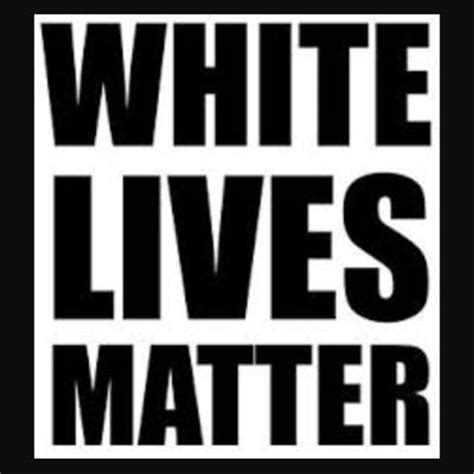 lives matter white lives matter whtelivesmatter