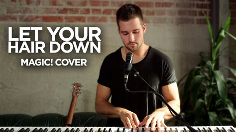 download hair down by magic magic let your hair down cover by jamesmaslow youtube
