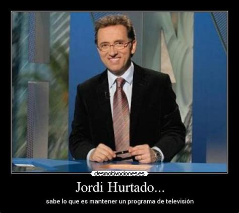 imagenes graciosas jordi hurtado jordi hurtado desmotivaciones