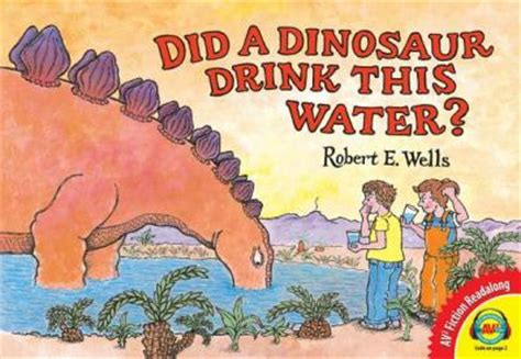 drink this water books did a dinosaur drink this water robert e