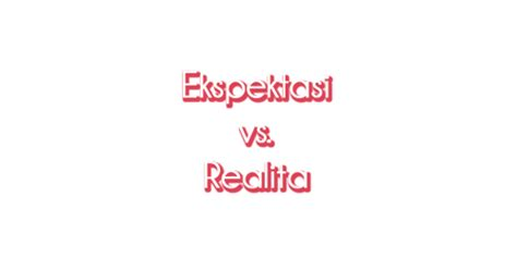 Bete Gak Sih ekspektasi versus realita versi bete gak sih