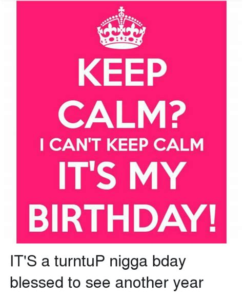 Keep Calm Birthday Meme - funny its my birthday memes of 2017 on sizzle
